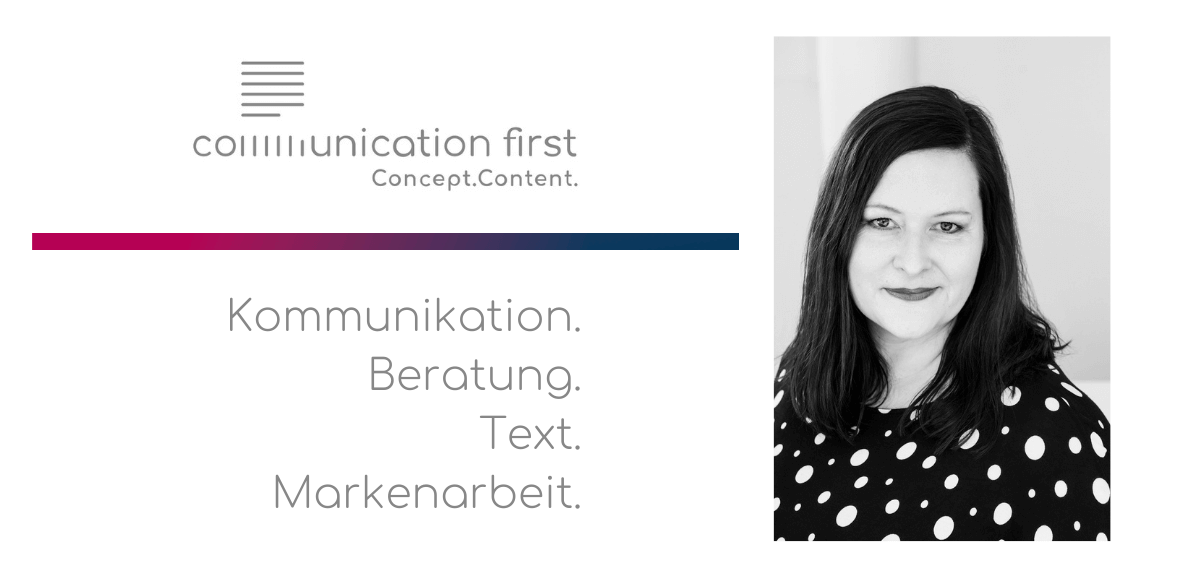 Communication first - Kommunikation. Beratung. Text. Markenarbeit.